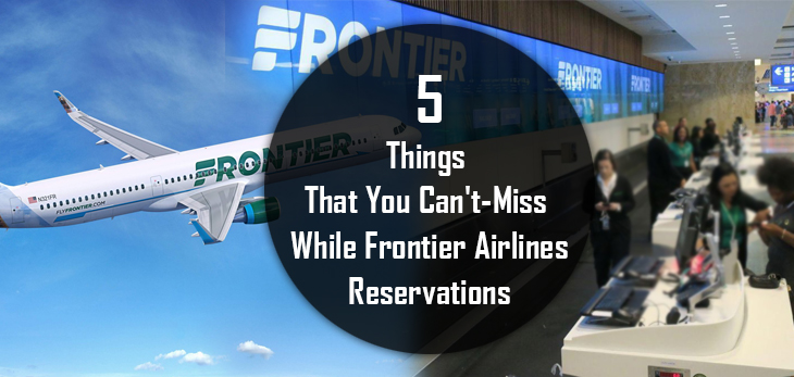 5 Things That You Can't-Miss While Frontier Airlines Reservations