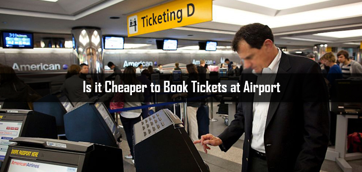 Is it Cheaper to Book Tickets at Airport