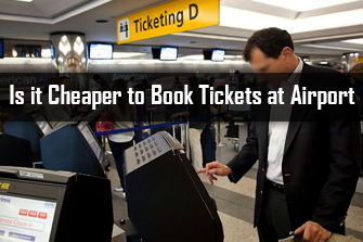 is-it-cheaper-to-book-tickets-at-airport.aspx