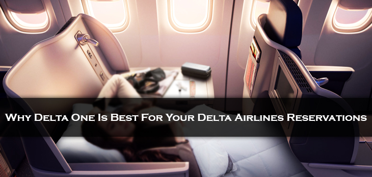 Understand Why Delta One Is Best For Your Delta Airlines Reservations